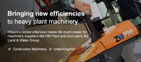 Bringing new efficiency to heavy plant machinery. Hitachi's Global e-Service makes life much easier for machinery suppliers like HM Plant and end-users like Land & Water Group.